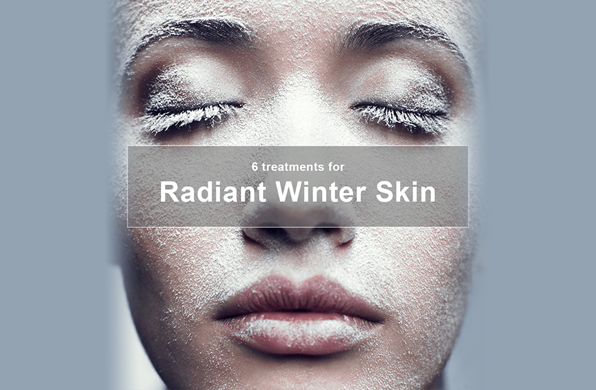 6 treatments for radiant winter skin img